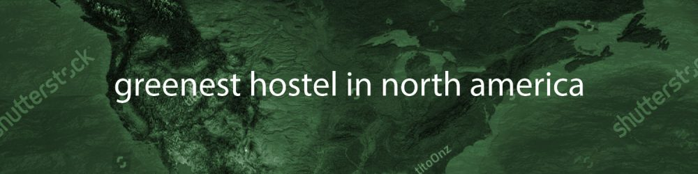 greenest hostel